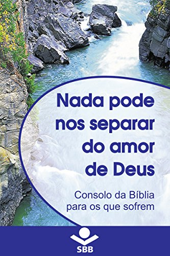 Nada pode nos separar do Amor de Deus: Consolo da Bíblia para os que sofrem (Portuguese Edition) por Sociedade Bíblica do Brasil