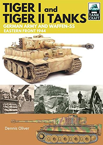 Tiger I and Tiger II: Tanks of the German Army and Waffen-SS: Eastern Front 1944 (TankCraft Book 1) (English Edition) -