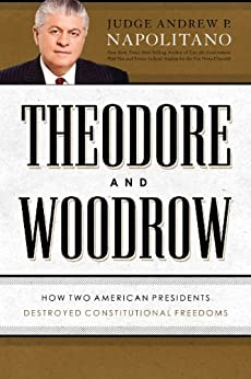 Theodore and Woodrow: How Two American Presidents Destroyed Constitutional Freedom par [Napolitano, Andrew P.]