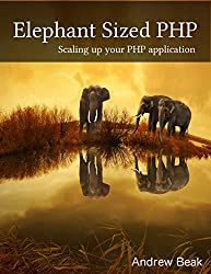 Elephant sized PHP: Scaling your PHP application (English Edition)