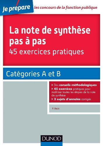 La note de synthse pas  pas - 45 exercices pratiques : Catgories A et B (Concours fonction publique)