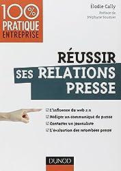 Réussir ses relations presse - Web 2.0 - Communiqué de presse - Interview - Evaluation des retombées: Web 2.0 - Communiqué de presse - Interview - Evaluation des retombées presse
