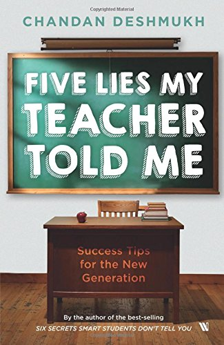 Five Lies My Teacher Told Me: Success Tips for the New Generation