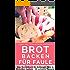 Brot backen für Faule: Das Rezeptbuch 40 schnelle, gelingsichere Rezepte für Anfänger & Fortgeschrittene (Backen - die besten Rezepte 15)