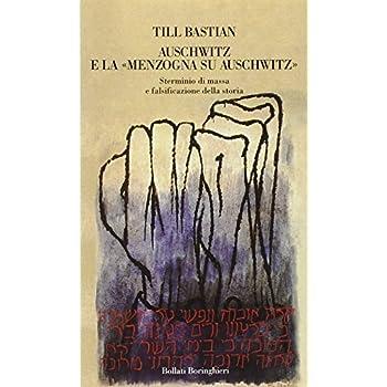 Auschwitz E La «Menzogna Su Auschwitz». Sterminio Di Massa E Falsificazione Della Storia