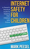 Internet Safety for Children - A Parent's Practical Guide to Keeping their Children Safe Online (English Edition)