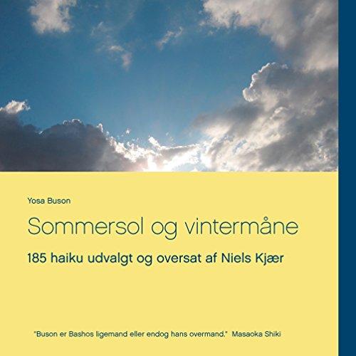 Sommersol og vintermåne: 185 haiku udvalgt og oversat af Niels Kjær (Danish Edition)