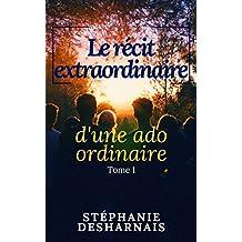 Le récit extraordinaire d'une ado ordinaire: Tome 1 - Roman d'Amour et d'Humour (French Edition)