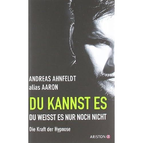Du kannst es. du weißt es nur noch nicht: Die Kraft der Hypnose von Ahnfeldt (alias Aaron). Andreas (2011) Gebundene Ausgabe