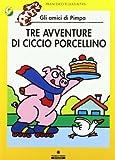Scarica Libro Tre avventure di Ciccio porcellino Gli amici di Pimpa Ediz illustrata (PDF,EPUB,MOBI) Online Italiano Gratis