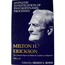 Hypnotic Investigation of Psychodynamic Processes (Collected Papers of Milton H. Erickson on Hypnosis) (v. 3) by Milton H. Erickson (1982-06-30)