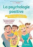 La psychologie positive avec les enfants - Pour que vos enfants donnent le meilleur d'eux-mêmes