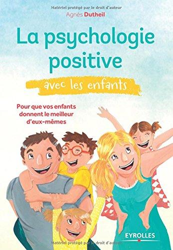 Télécharger La psychologie positive avec les enfants : Pour que vos enfants donnent le meilleur d'eux-mêmes PDF Livre eBook France