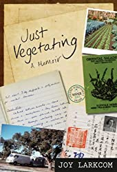Just Vegetating: A Memoir by Joy Larkcom (2012-08-26)
