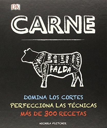 Carne. Domina Los Cortes, Perfecciona Las Técnicas. Más De 300 Recetas por Nicola Fletcher