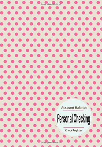 Personal Checking Account Balance Check Register: Personal Checking Account Balancing Payment Record and Tracker Log Book. Manage Money Cash Going In ... Money Management Finance Budget Expense)