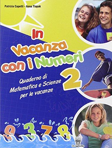 In vacanza con i numeri. Quaderno di matematica e scienze per le vacanze. Per la Scuola media: 2