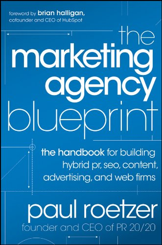 The Marketing Agency Blueprint: The Handbook for Building Hybrid PR, SEO, Content, Advertising, and Web Firms por Paul Roetzer