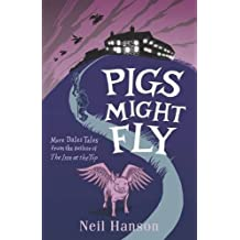 Pigs Might Fly: More Dales Tales from the Author of the Inn at the Top by Neil Hanson (2015-08-03)