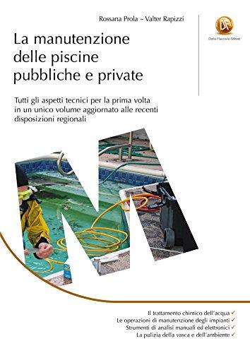 La manutenzione delle piscine pubbliche e private: tutti gli aspetti tecnici per la prima volta in un unico volume aggiornato alle recenti disposizioni regionali