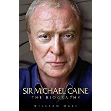 Sir Michael Caine - The Biography