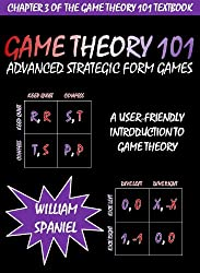 Game Theory 101: Advanced Strategic Form Games (English Edition)