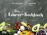 Das Lehrer-Kochbuch: ... damit der Gang zur Tafel wieder Spaß macht.