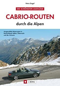 Cabrio-Routen durch die Alpen - Die schönsten Touren in Deutschland, Italien und Österreich von [Gagel, Petra]
