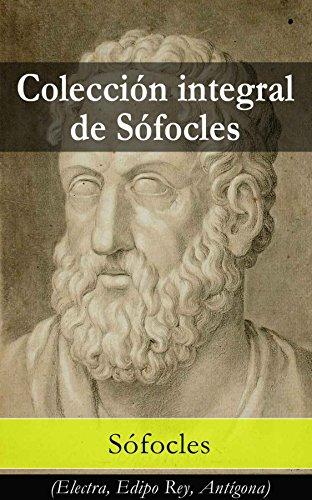 Colección integral de Sófocles: (Electra, Edipo Rey, Antígona) por Sófocles