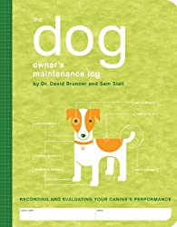 The Dog Owner's Maintenance Log: Recording and Evaluating Your Canine's Performance