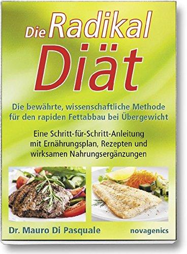 Die Radikaldiät: Die bewährte, wissenschaftliche Methode für den rapiden Fettabbau bei Übergewicht