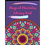Magical Mandalas Coloring Book: Mandalas Designed to Soothe the Soul A Kids and Adult Coloring Book with Fun, Easy, and Relaxing Mandalas for Boys, ... Designs for Relaxation, Fun and Calm