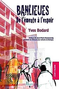Banlieues, de l'émeute à l'espoir par Yves Bodard