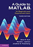 A Guide to MATLAB®: For Beginners and Experienced Users - Brian R. Hunt, Ronald L. Lipsman, Jonathan M. Rosenberg