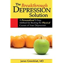 The Breakthrough Depression Solution: A Personalized 9-Step Method for Beating the Physical Causes of Your Depression by James Greenblatt (2011-03-16)