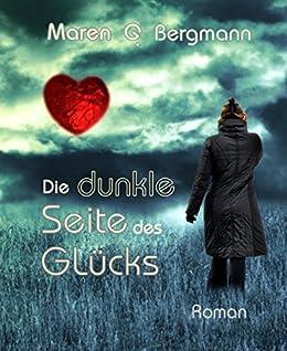 Die dunkle Seite des Glücks (German Edition) by [Maren G. Bergmann]