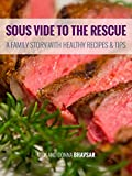 SOUS VIDE TO THE RESCUE: A Family Story with Healthy Recipes & Tips (English Edition)