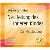 Die Heilung des inneren Kindes - Die Meditationen - 2 Audio-CDs