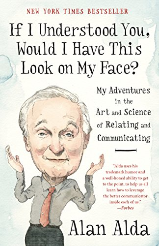 If I Understood You, Would I Have This Look on My Face?: My Adventures in the Art and Science of Relating and Communicating