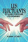 Les fluctuants et leurs pouvoirs légendaires par Lecarty