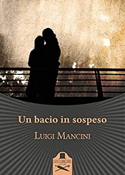 Un bacio in sospeso di [Mancini, Luigi]