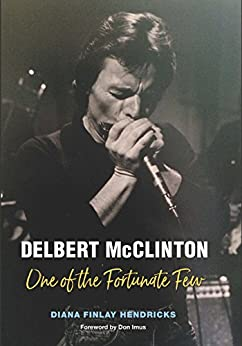 Delbert McClinton: One of the Fortunate Few (John and Robin Dickson Series in Texas Music, sponsored by the Center for Texas Music History, Texas State University) (English Edition) von [Hendricks, Diana Finlay]