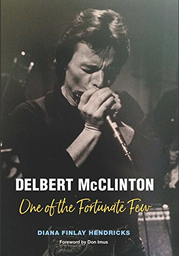 Delbert McClinton: One of the Fortunate Few (John and Robin Dickson Series in Texas Music, sponsored by the Center for Texas Music History, Texas State University) (English Edition)