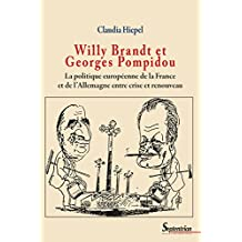 Willy Brandt et Georges Pompidou: La politique européenne de la France et de l'Allemagne entre crise et renouveau