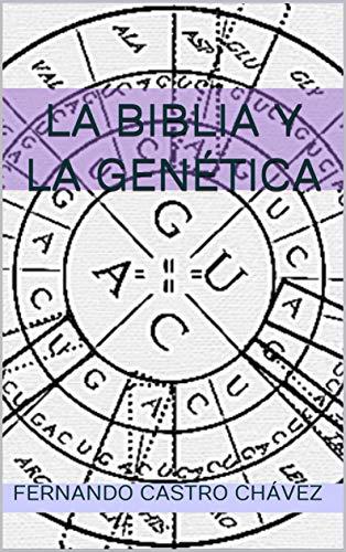La Biblia y la Genética por Fernando Castro Chávez
