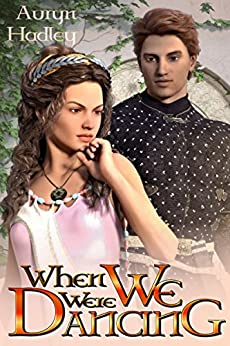 When We Were Dancing (The Wolf of Oberhame Book 2) by [Hadley, Auryn]