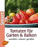 Tomaten für Garten und Balkon: Auswählen, anbauen, genießen (Smart Gartenbuch)