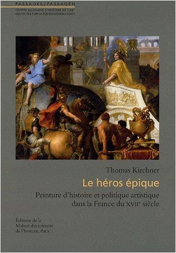 Héros épique : Peinture d'histoire et politique artistique dans la France du XVIIe de Thomas Kirchner (15 janvier 2009) Broché