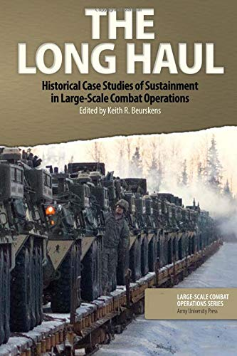 The Long Haul: Historical Case Studies of Sustainment in Large-Scale Combat Operations: Volume 4 por Keith R. Beurskens Editor