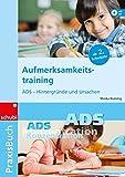 Praxisbuch Aufmerksamkeitstraining: Aufmerksamkeitstraining: ADS - Hintergründe und Ursachen: Praxisbuch